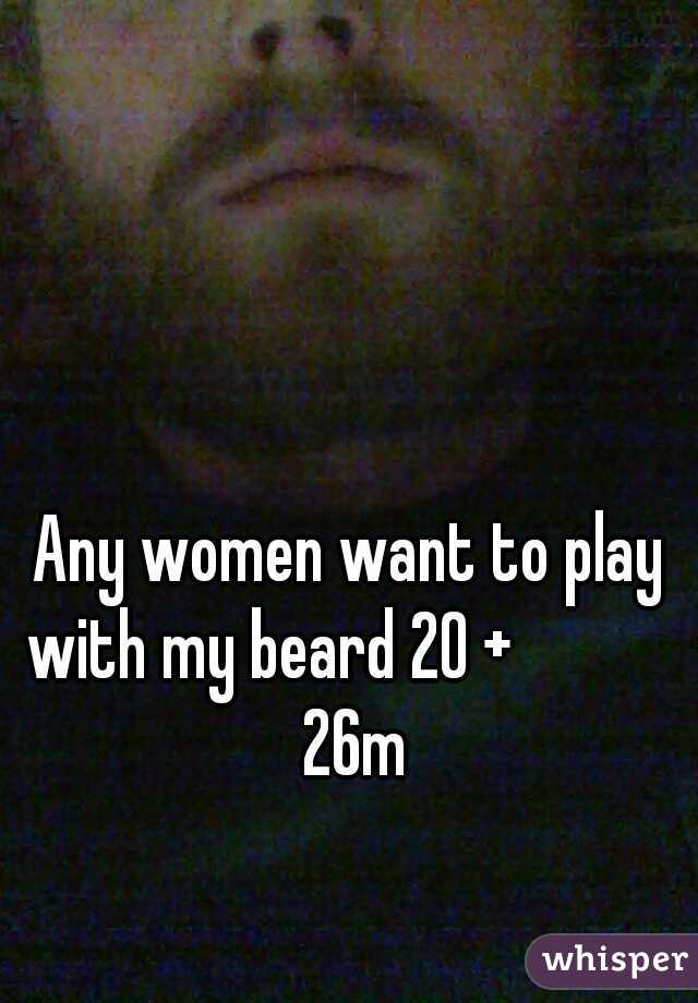 Any women want to play with my beard 20 +               26m