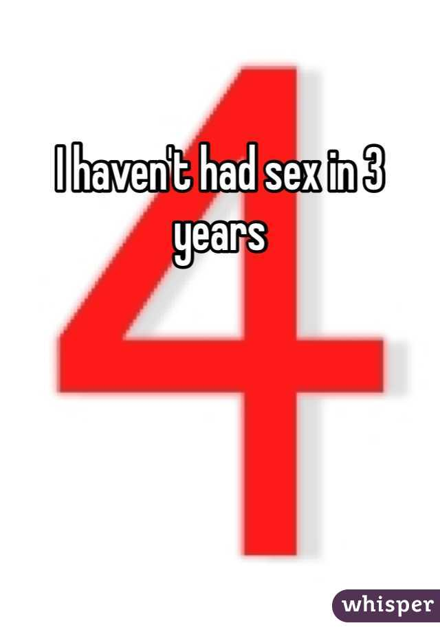 I haven't had sex in 3 years