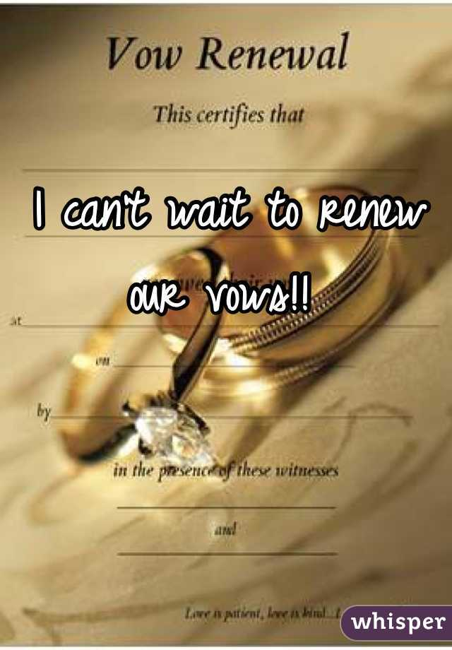I can't wait to renew our vows!!