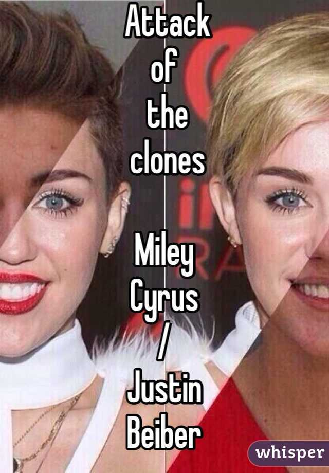 Attack  of  the  clones  Miley Cyrus / Justin Beiber