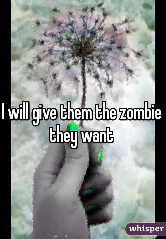 I will give them the zombie they want