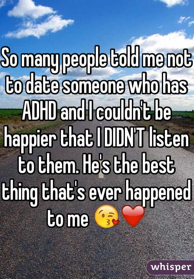 So many people told me not to date someone who has ADHD and I couldn't be happier that I DIDN'T listen to them. He's the best thing that's ever happened to me 😘❤️