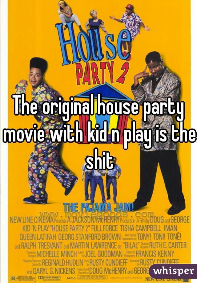 The original house party movie with kid n play is the shit