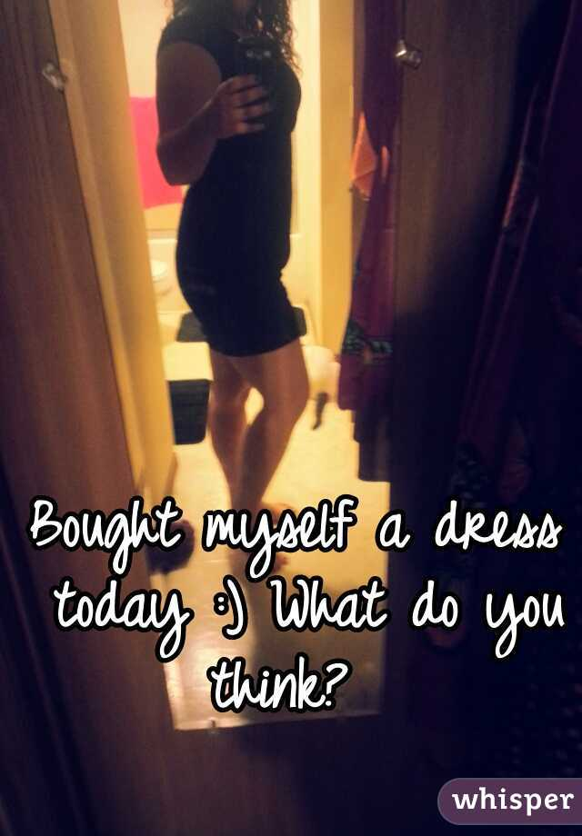 Bought myself a dress today :) What do you think?