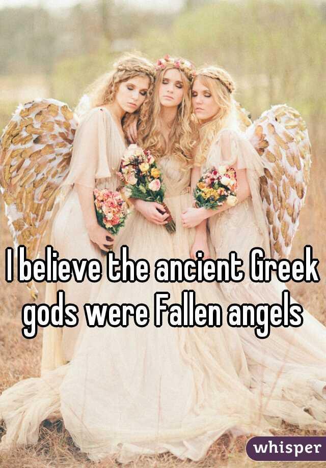 I believe the ancient Greek gods were Fallen angels