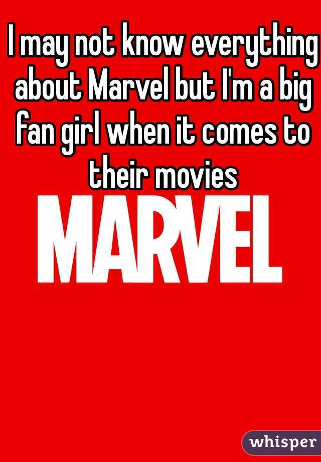 I may not know everything about Marvel but I'm a big fan girl when it comes to their movies