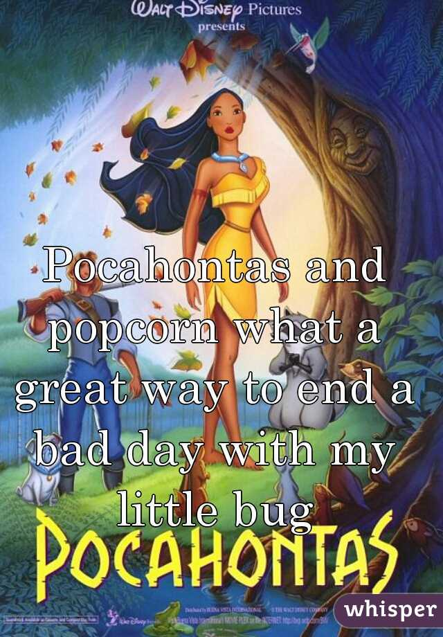 Pocahontas and popcorn what a great way to end a bad day with my little bug
