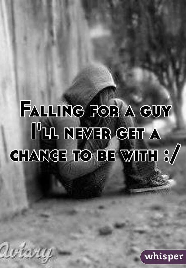 Falling for a guy I'll never get a chance to be with :/