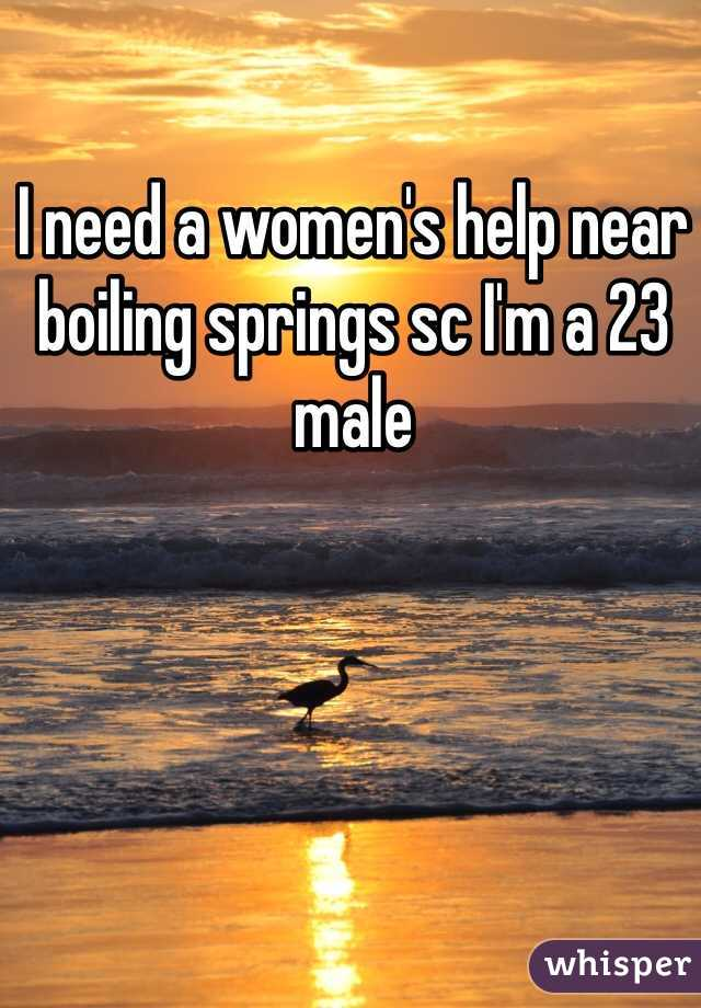 I need a women's help near boiling springs sc I'm a 23 male
