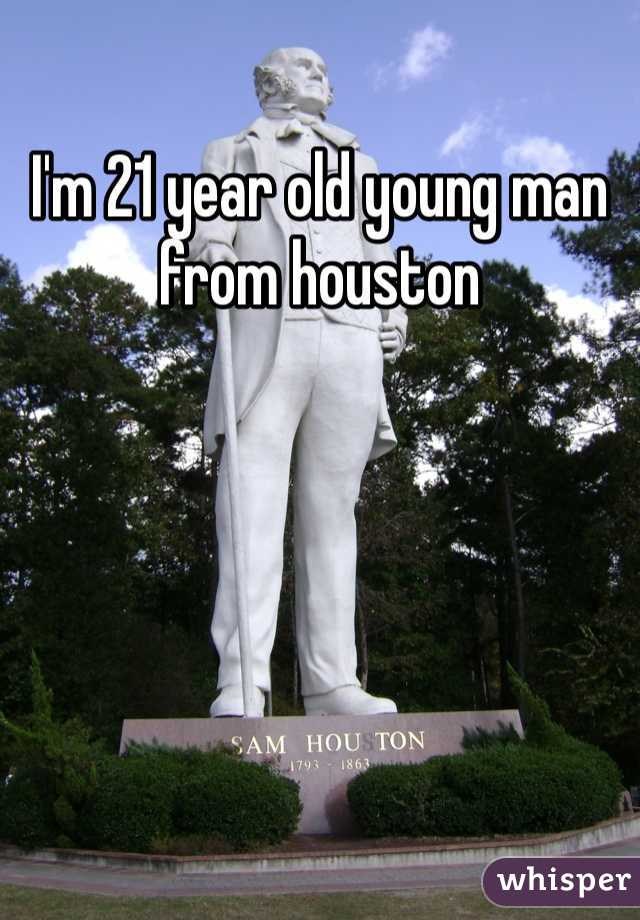 I'm 21 year old young man from houston