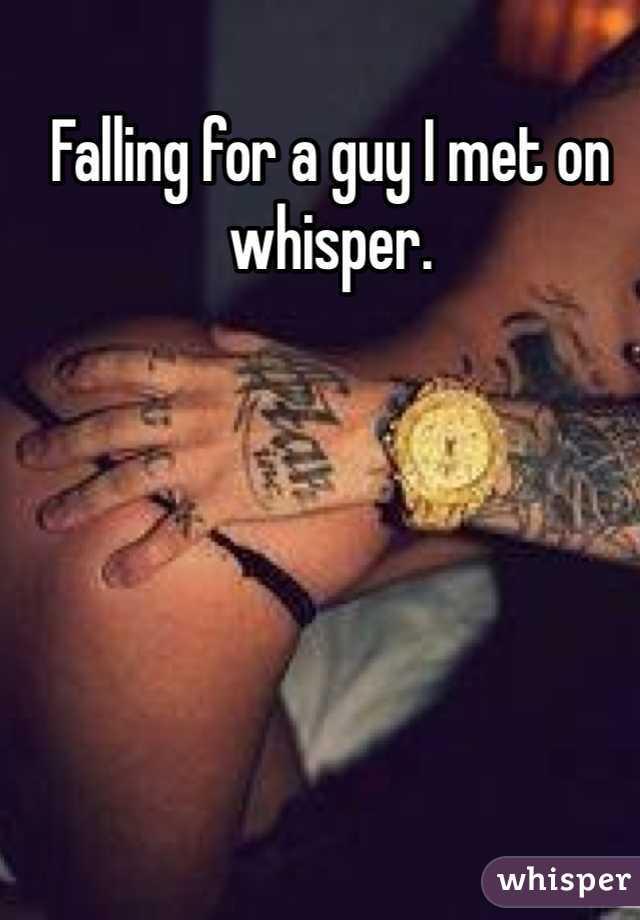 Falling for a guy I met on whisper.