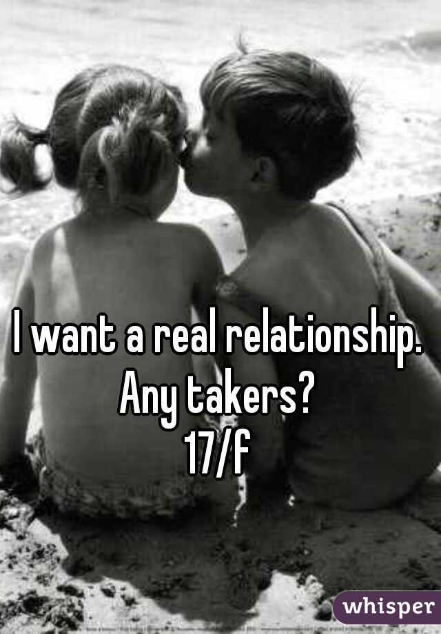 I want a real relationship. Any takers?   17/f
