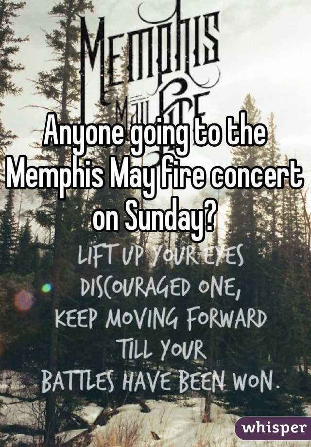 Anyone going to the Memphis May fire concert on Sunday?
