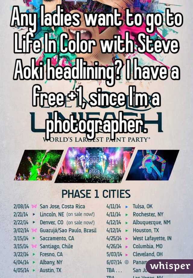 Any ladies want to go to Life In Color with Steve Aoki headlining? I have a free +1, since I'm a photographer.
