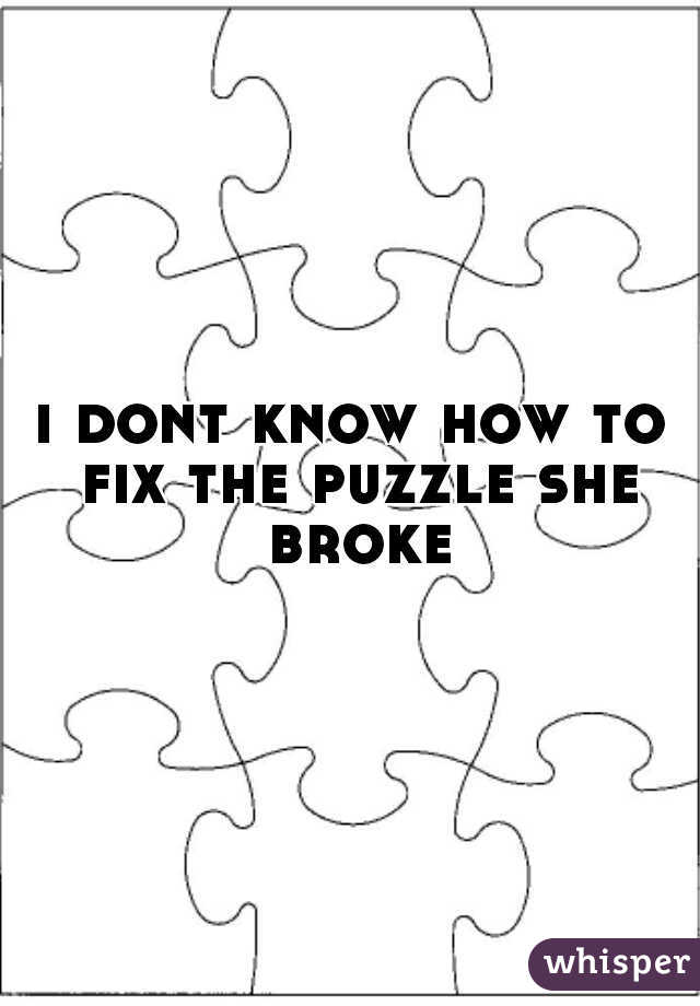 i dont know how to fix the puzzle she broke