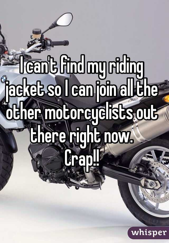 I can't find my riding jacket so I can join all the other motorcyclists out there right now.  Crap!!