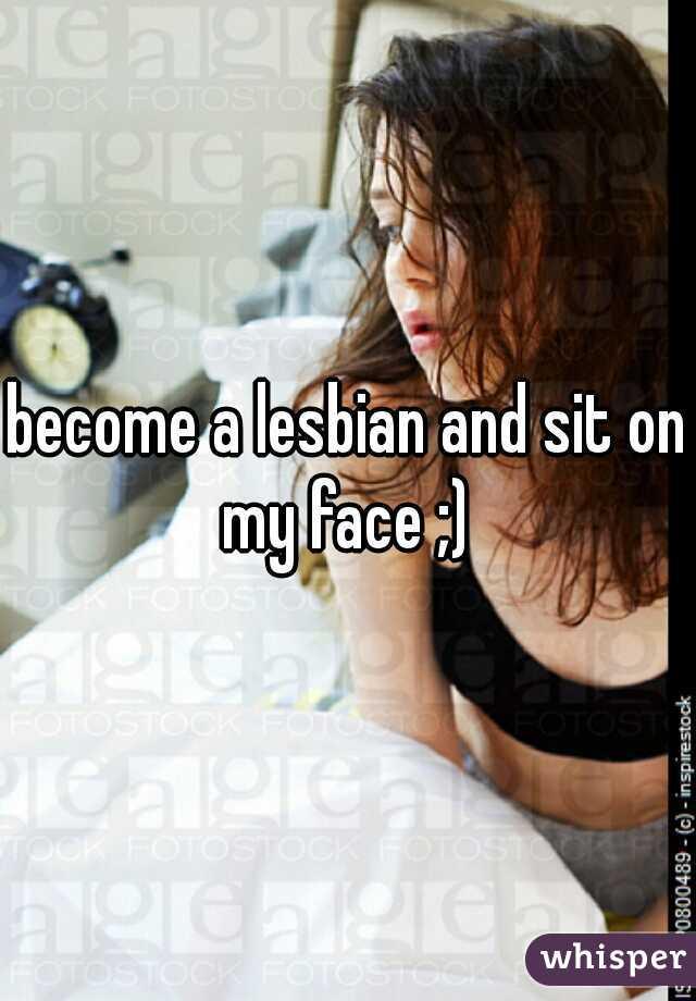 Sit on my face lesbians