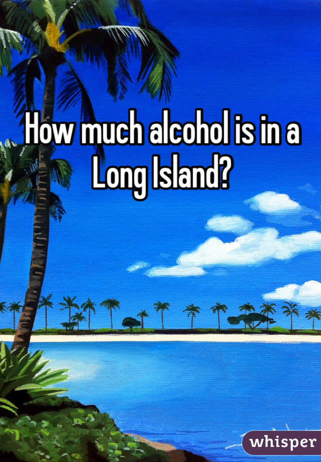How much alcohol is in a Long Island?