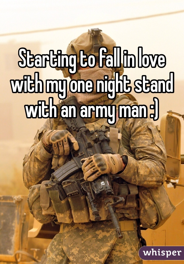 Starting to fall in love with my one night stand with an army man :)