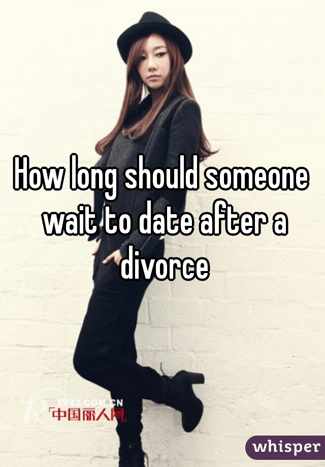 How long should someone wait to date after a divorce