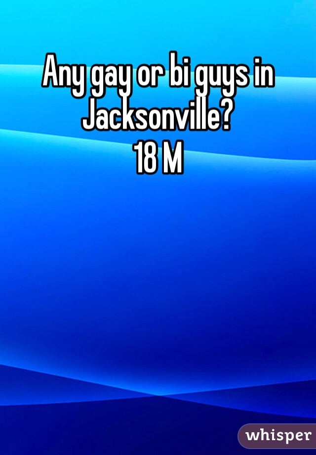 Any gay or bi guys in Jacksonville? 18 M
