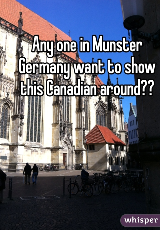 Any one in Munster Germany want to show this Canadian around??