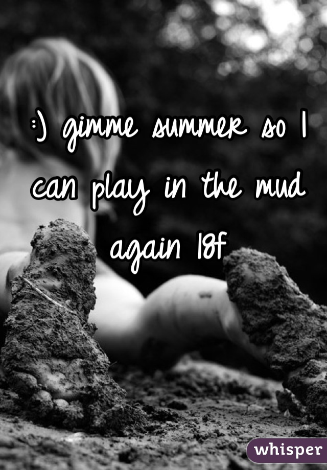 :) gimme summer so I can play in the mud again 18f