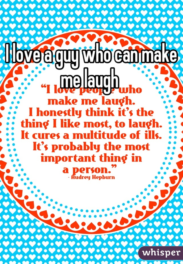 I love a guy who can make me laugh