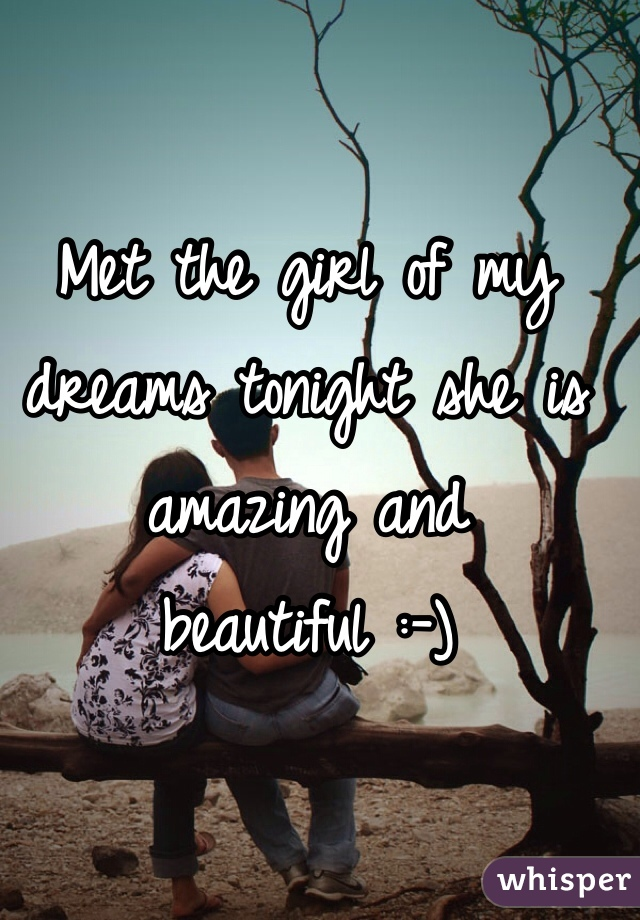 Met the girl of my dreams tonight she is amazing and beautiful :-)