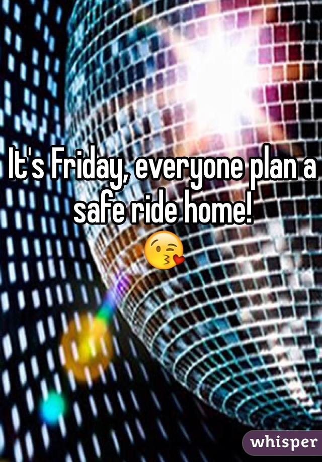 It's Friday, everyone plan a safe ride home! 😘
