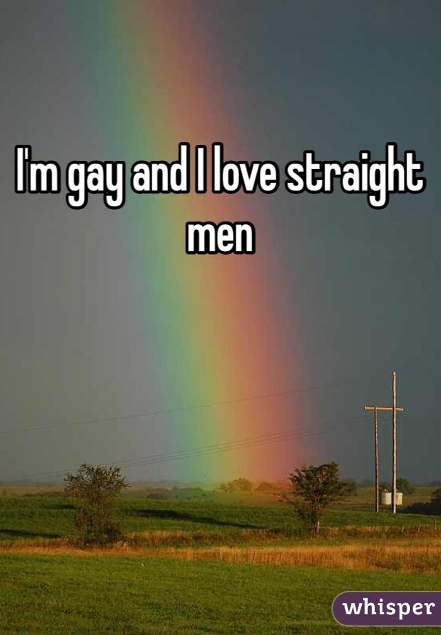 I'm gay and I love straight men