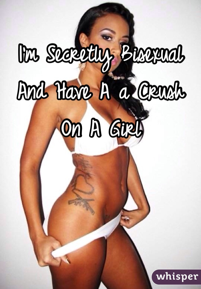 I'm Secretly Bisexual And Have A a Crush On A Girl