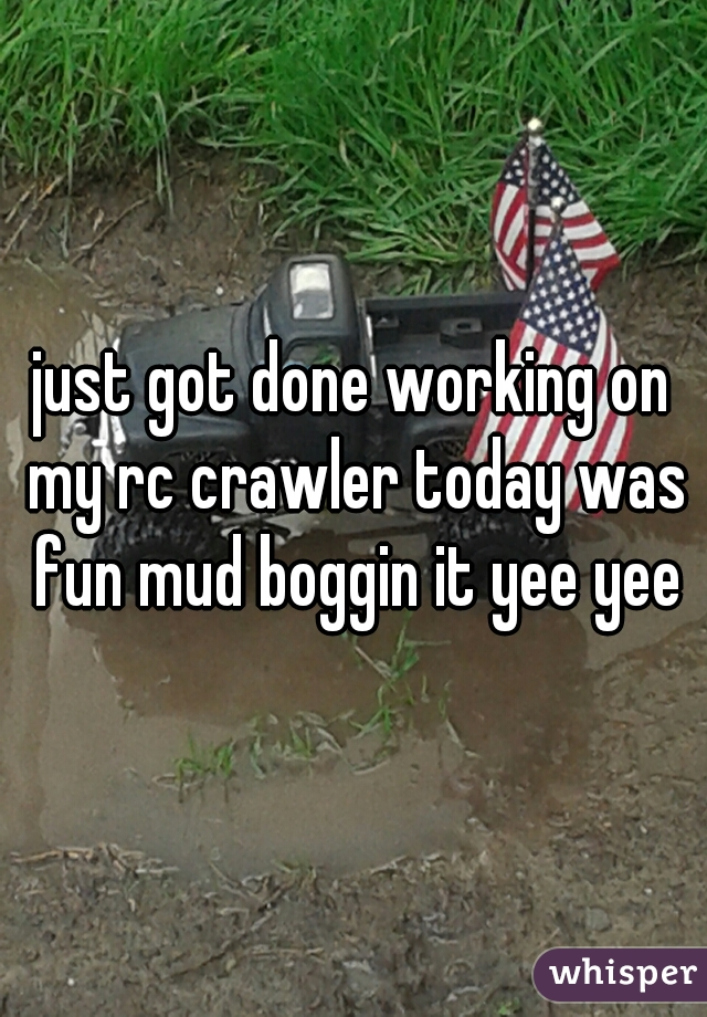 just got done working on my rc crawler today was fun mud boggin it yee yee