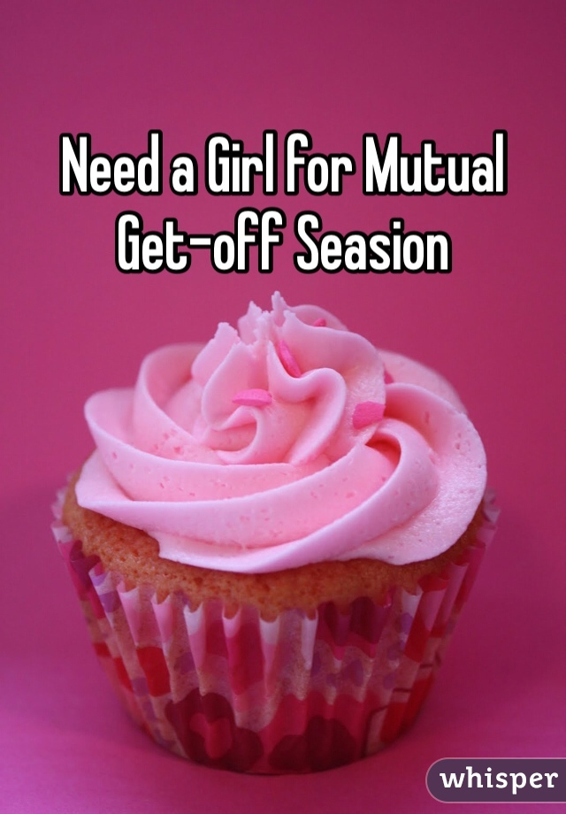 Need a Girl for Mutual Get-off Seasion
