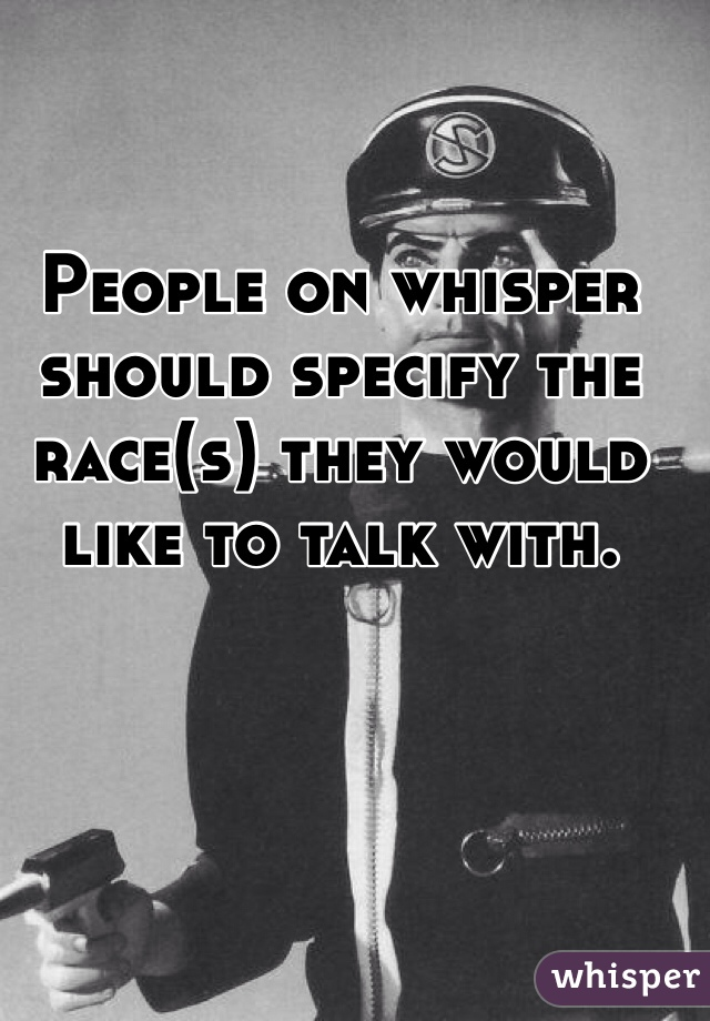 People on whisper should specify the race(s) they would like to talk with.