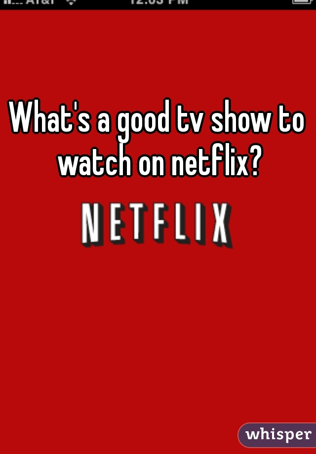 What's a good tv show to watch on netflix?