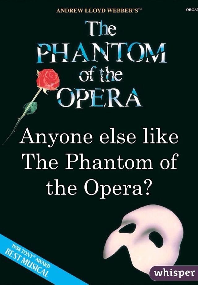 Anyone else like The Phantom of the Opera?