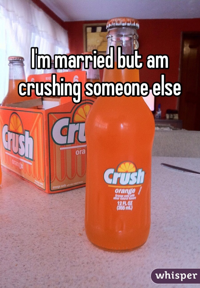 I'm married but am crushing someone else
