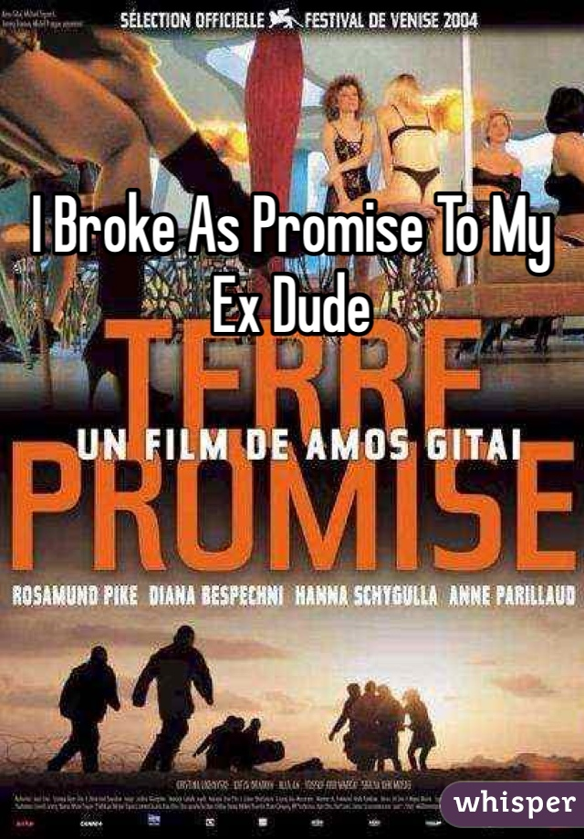 I Broke As Promise To My Ex Dude