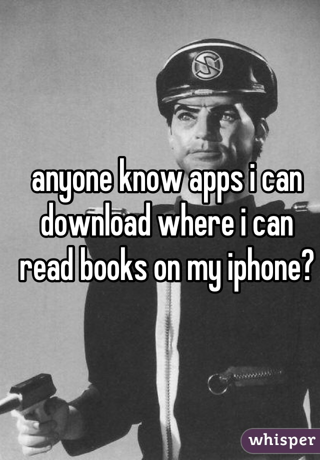 anyone know apps i can download where i can read books on my iphone?