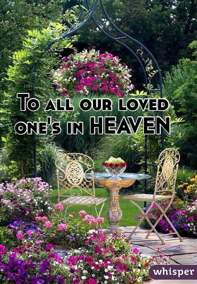 To all our loved one's in HEAVEN
