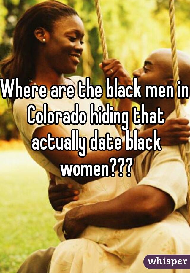 Where are the black men in Colorado hiding that actually date black women???