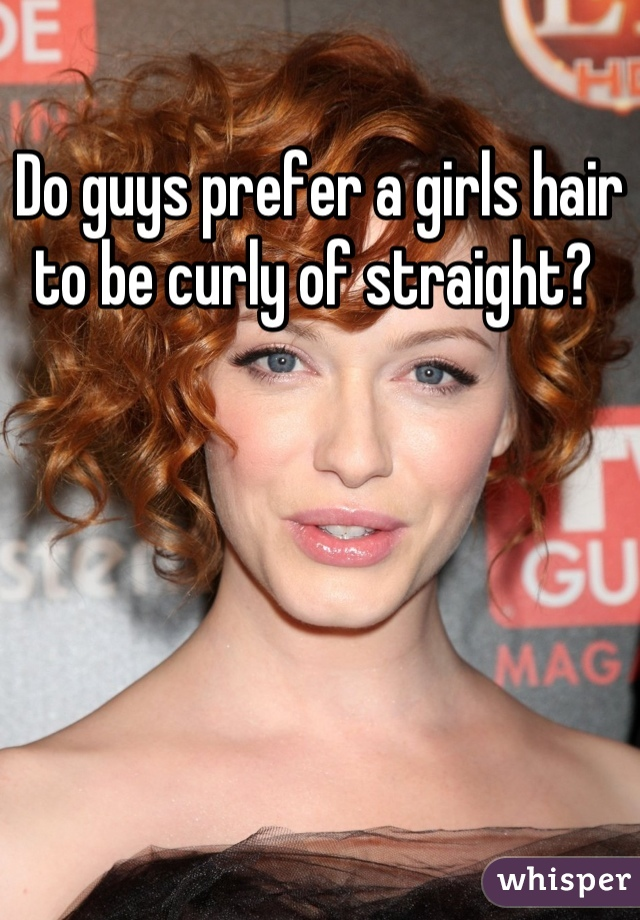 Do guys prefer a girls hair to be curly of straight?