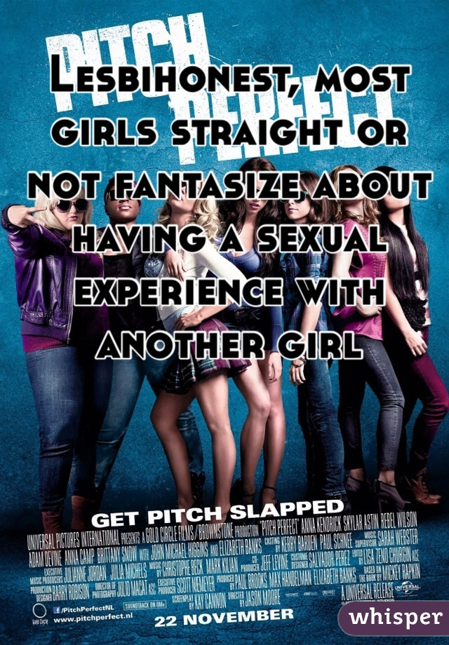 Lesbihonest, most girls straight or not fantasize about having a sexual experience with another girl