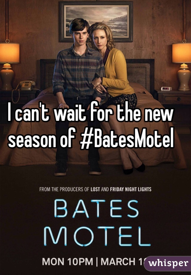 I can't wait for the new season of #BatesMotel