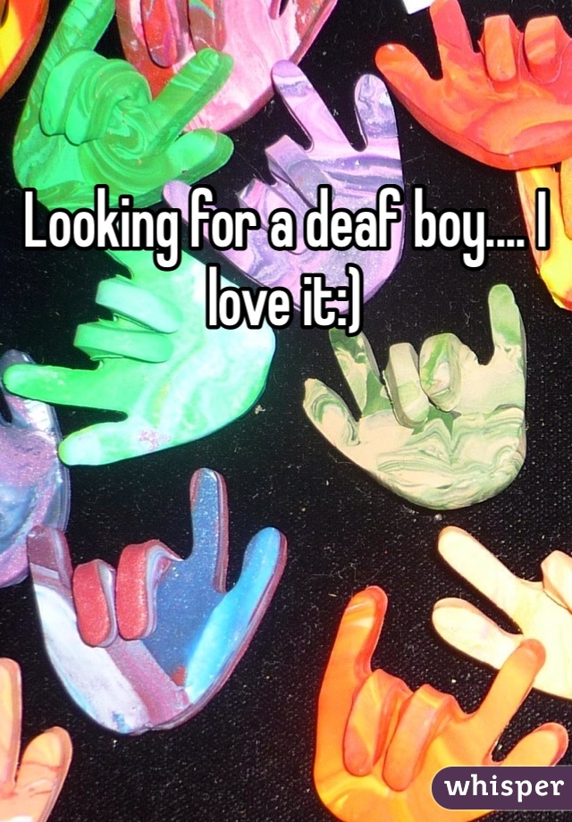 Looking for a deaf boy.... I love it:)