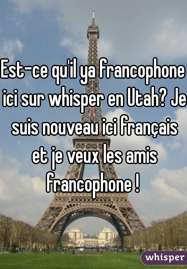 Est-ce qu'il ya francophone ici sur whisper en Utah? Je suis nouveau ici français et je veux les amis francophone !