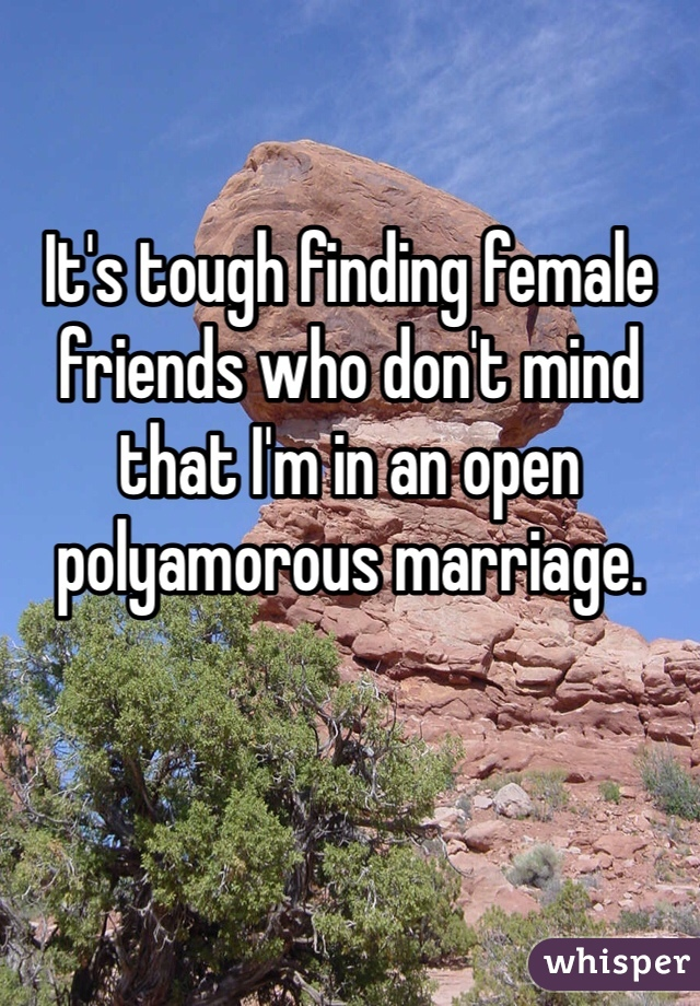 It's tough finding female friends who don't mind that I'm in an open polyamorous marriage.
