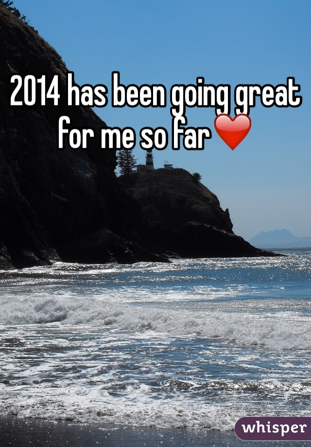 2014 has been going great for me so far❤️