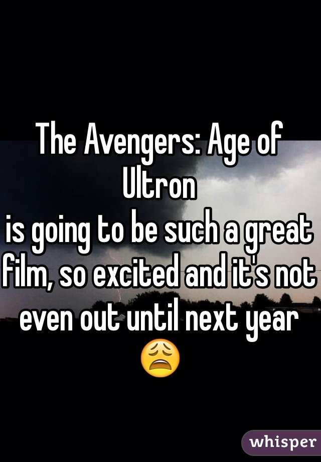 The Avengers: Age of Ultron is going to be such a great film, so excited and it's not even out until next year😩